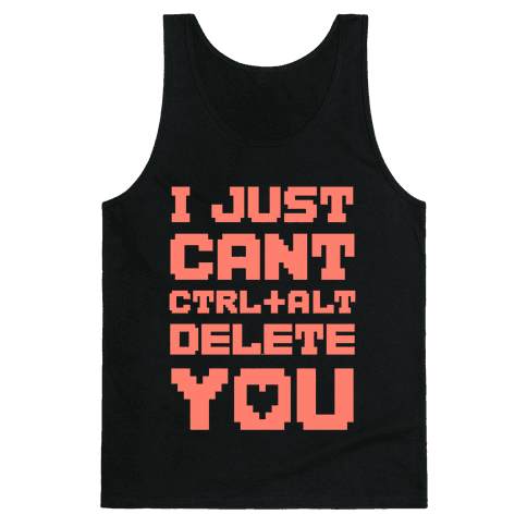 I Just Cant Ctrl+Alt+Del You Tank Top