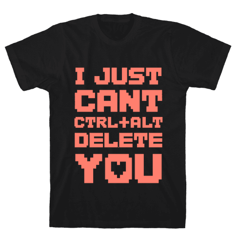 I Just Cant Ctrl+Alt+Del You Mens T-Shirt