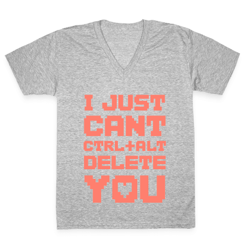 I Just Cant Ctrl+Alt+Del You V-Neck Tee Shirt