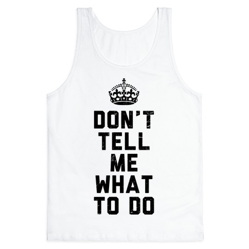 Don't Tell Me What To Do (Tank) Tank Top
