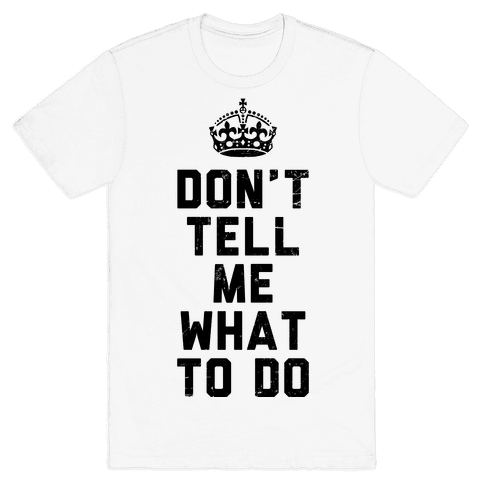 Don't Tell Me What To Do (Tank) Mens T-Shirt