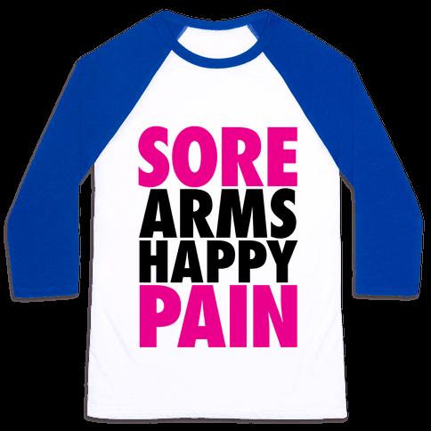 Sore Arms, Happy Pain Baseball Tee