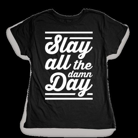 Slay All The Damn Day Womens T-Shirt