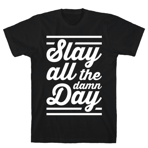 Slay All The Damn Day Mens T-Shirt