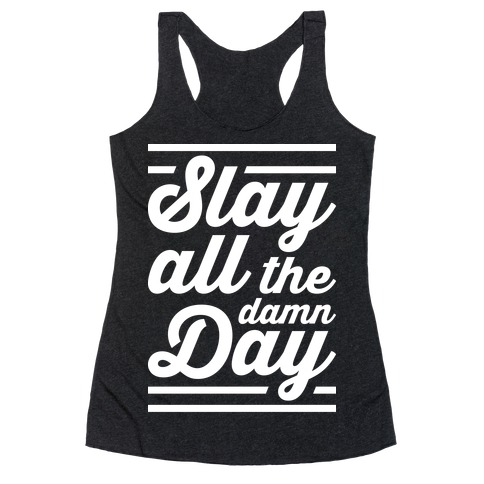 Slay All The Damn Day Racerback Tank Top