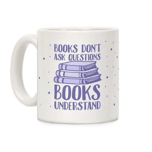 Books Don't Ask Questions Books Understand Coffee Mug