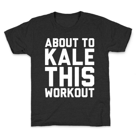 About To Kale This Workout Kids T-Shirt