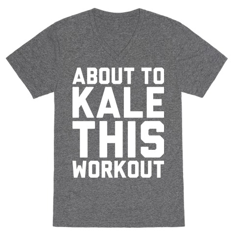 About To Kale This Workout V-Neck Tee Shirt