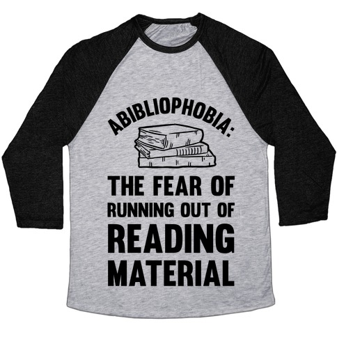 Abibliophobia: The Fear Of Running Out Of Reading Material Baseball Tee