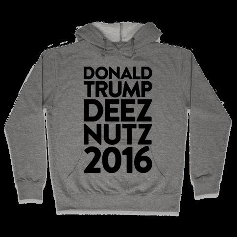 Donald Trump Deez Nutz 2016 Hooded Sweatshirt