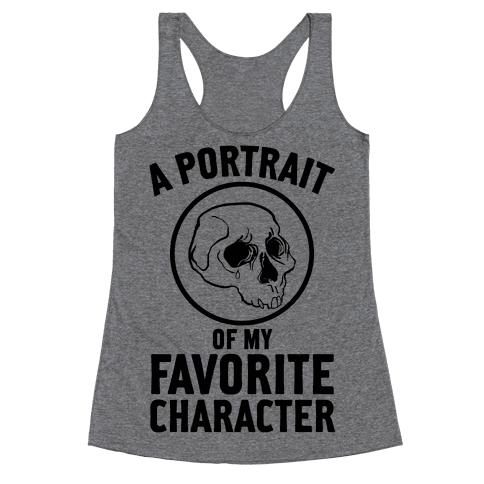 A Portrait Of My Favorite Character Racerback Tank Top