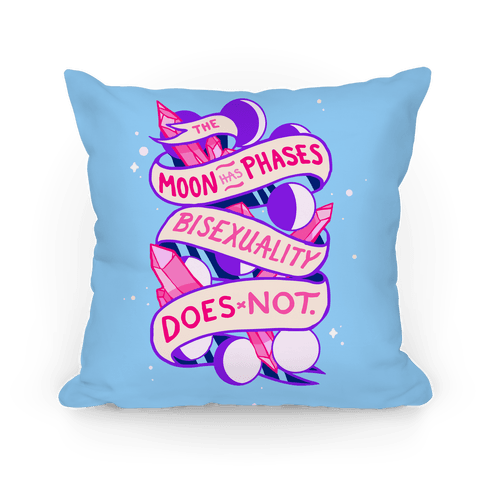 The Moon Has Phases, Bisexuality Does Not Pillow