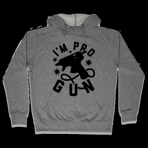 I'm Pro Glue Gun Hooded Sweatshirt
