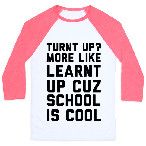 Turnt Up? More Like Learnt Up Baseball Tee