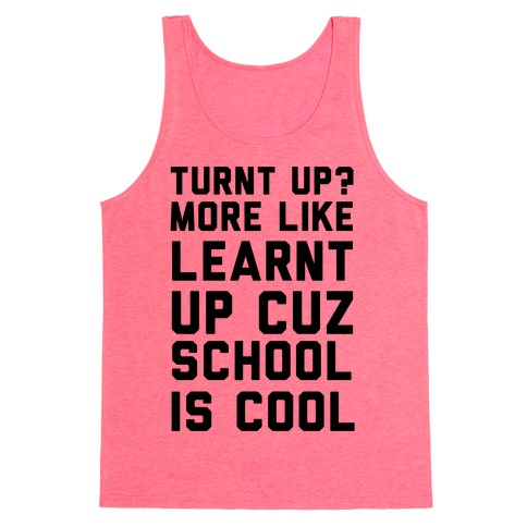 Turnt Up? More Like Learnt Up Tank Top