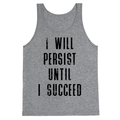 I Will Persist Until I Succeed Tank Top