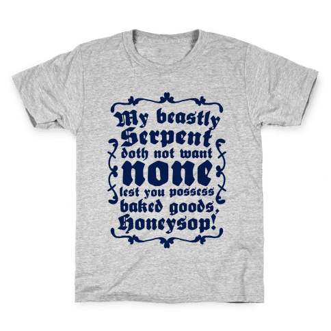 My Beastly Serpent Doth Not Want None Lest You Possess Baked Goods, Honey Sop! Kids T-Shirt
