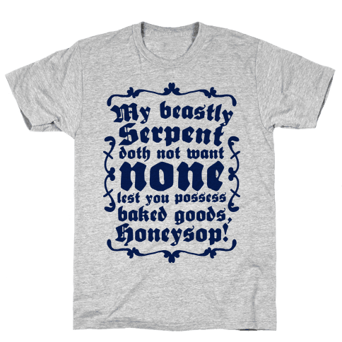 My Beastly Serpent Doth Not Want None Lest You Possess Baked Goods, Honey Sop! Mens T-Shirt