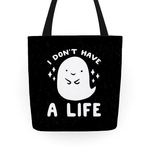 I Don't Have A Life Tote