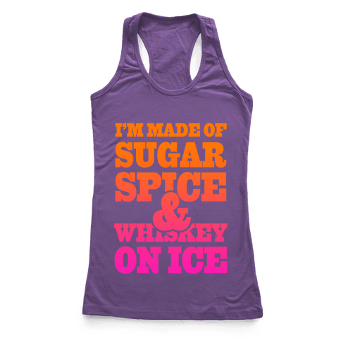 I'm Made of Sugar Spice and Whiskey on Ice Racerback Tank Top