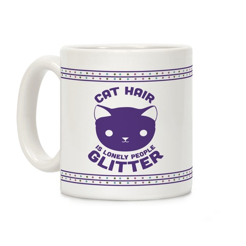 Cat Hair is Lonely People Glitter Coffee Mug