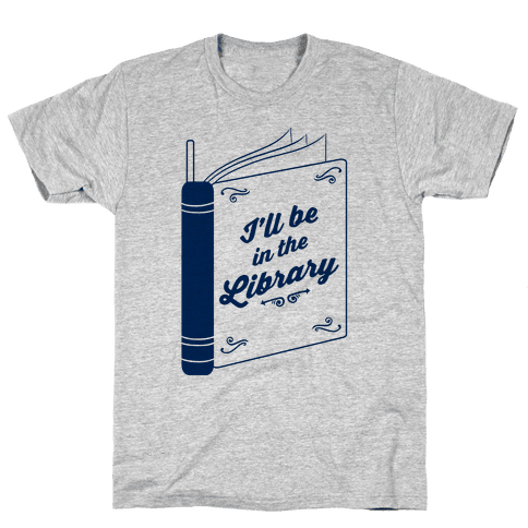 I'll Be In The Library Mens T-Shirt