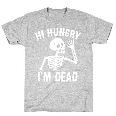 Hi Hungry I'm Dead T-Shirt