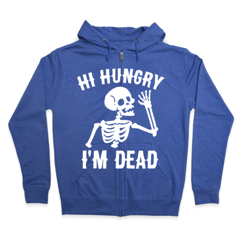 Hi Hungry I'm Dead Zip Hoodie