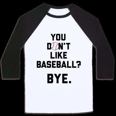 You don't like baseball? Baseball Tee