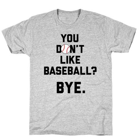 You don't like baseball? T-Shirt