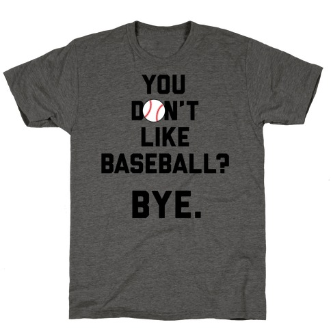 You don't like baseball? T-Shirt