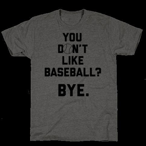 You don't like baseball? Mens T-Shirt
