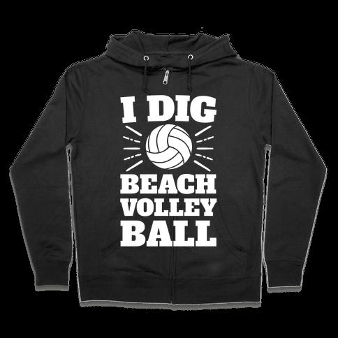 I Dig Beach Volleyball Zip Hoodie