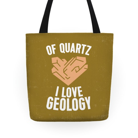 Of Quartz I Love Geology Tote