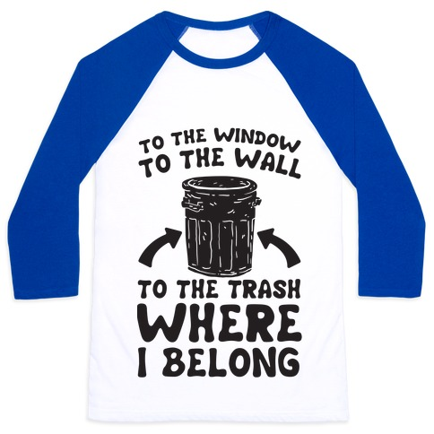 To The Window To The Wall Baseball Tee