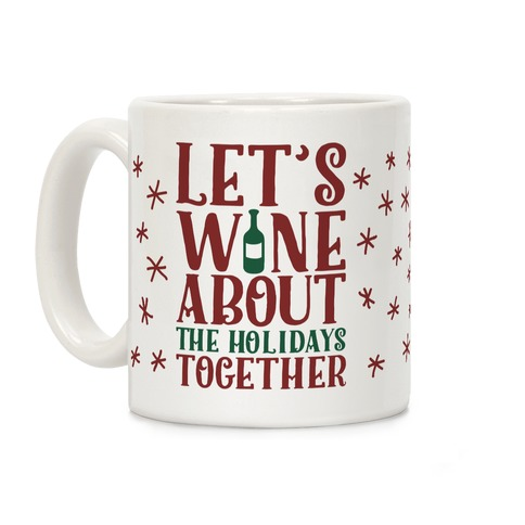 Let's Wine About the Holidays Together Coffee Mug
