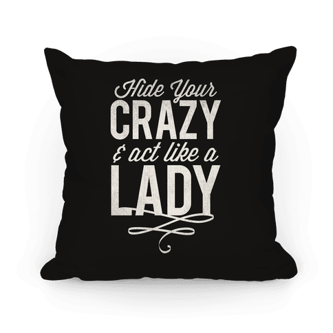 Hide Your Crazy & Act Like A Lady Pillow Pillow