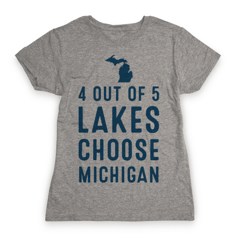 4 Out of 5 Lakes Choose Michigan Womens T-Shirt
