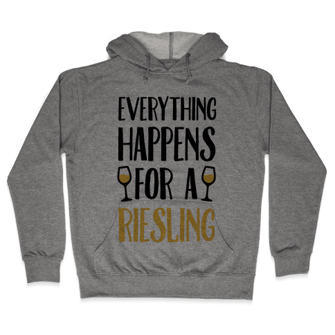 Everything Happens For A Riesling Hooded Sweatshirt