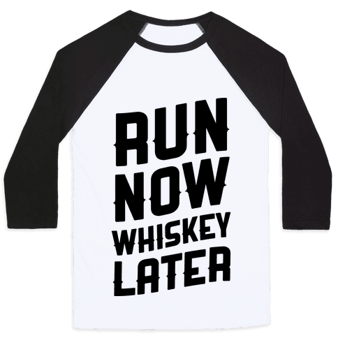 Run Now Whiskey Later Baseball Tee