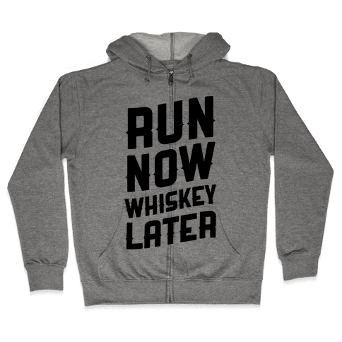 Run Now Whiskey Later Zip Hoodie