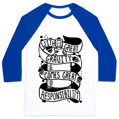 With Great Gravity Comes Great Responsibility Baseball Tee