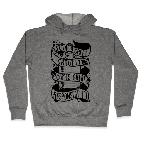 With Great Gravity Comes Great Responsibility Hooded Sweatshirt