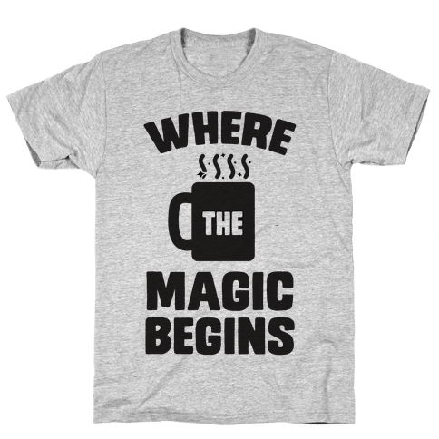 This is Where the Magic Begins (coffee) Mens T-Shirt
