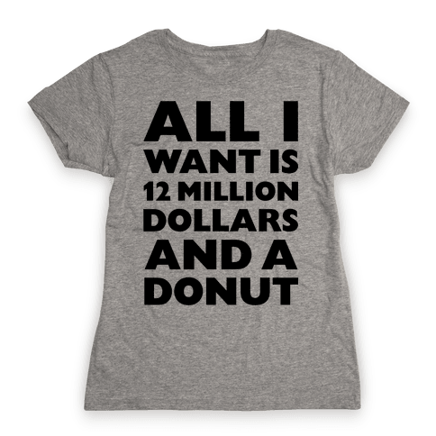 12 Million Dollars And A Donut Womens T-Shirt