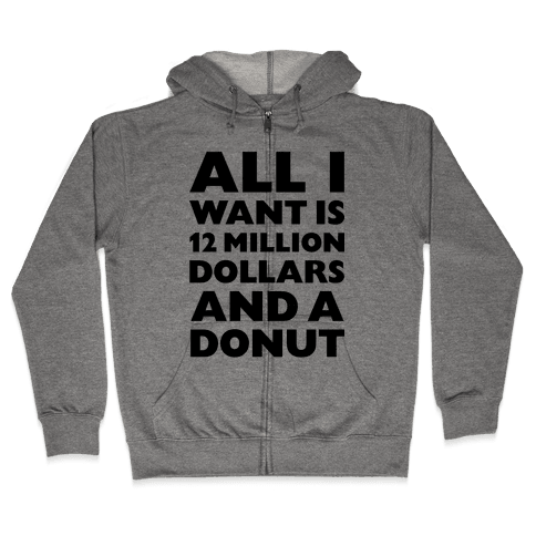 12 Million Dollars And A Donut Zip Hoodie