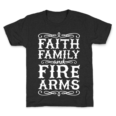 Faith, Family, And Firearms Kids T-Shirt