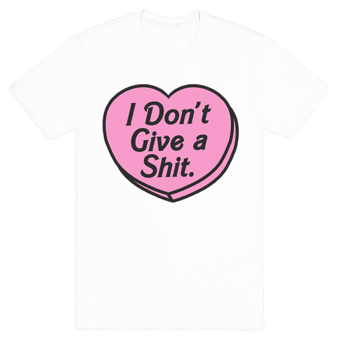 I Don't Give a Shit. Mens T-Shirt