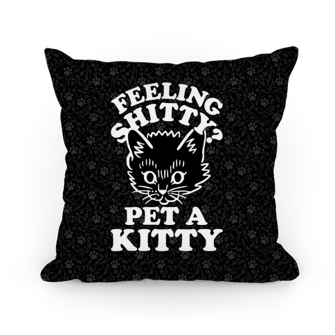 Feeling Shitty Pet A Kitty Pillow