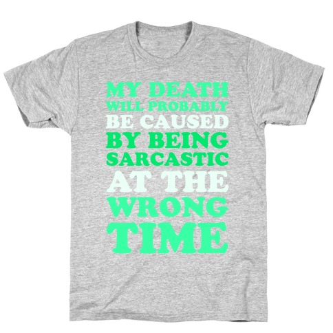 Sarcastic At The Wrong Time T-Shirt